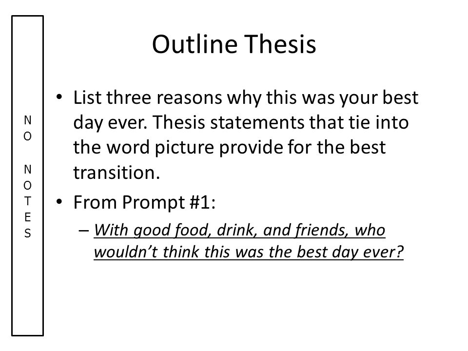 Outline Thesis List three reasons why this was your best day ever.