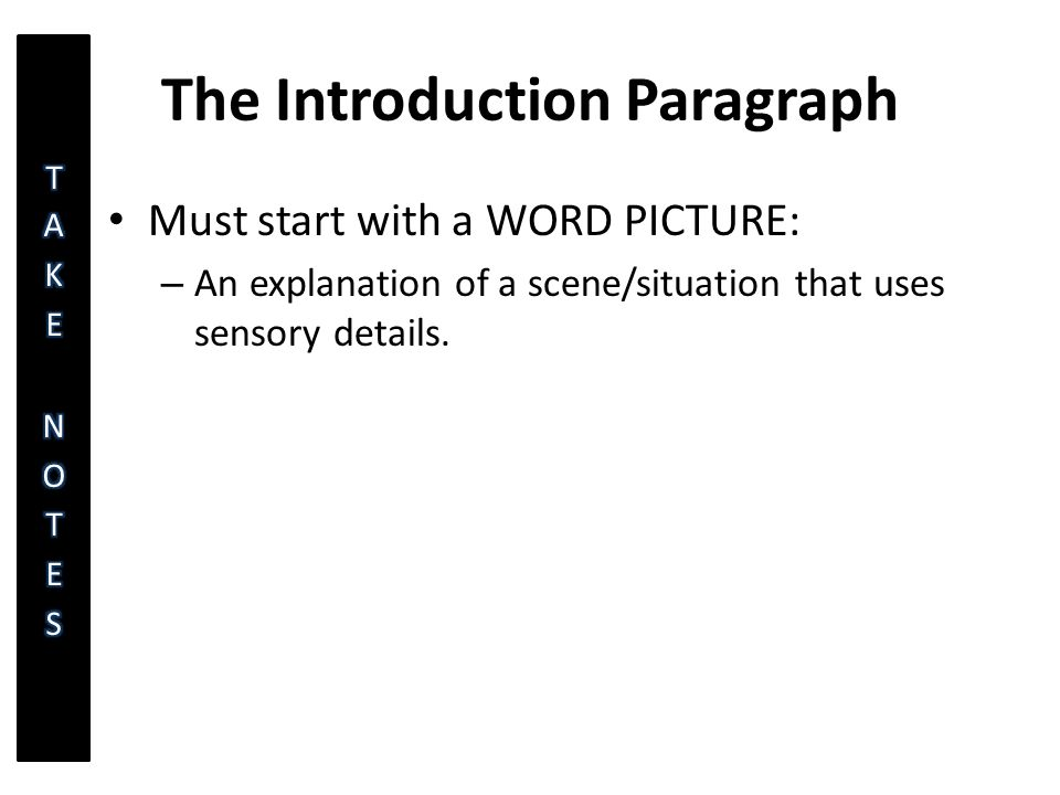 The Introduction Paragraph Must start with a WORD PICTURE: – An explanation of a scene/situation that uses sensory details.