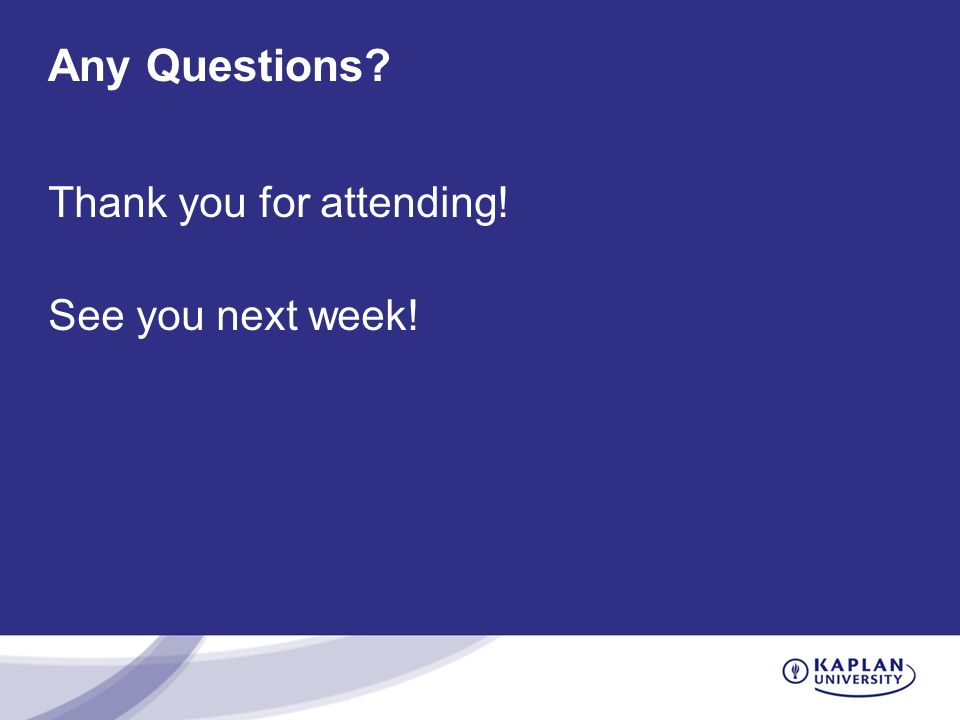 Any Questions Thank you for attending! See you next week!