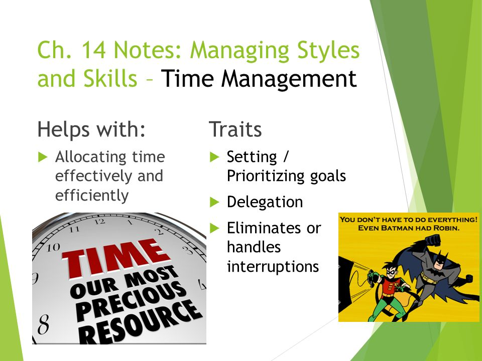 Ch. 14 Notes: Managing Styles and Skills – Time Management Helps with:  Allocating time effectively and efficiently Traits  Setting / Prioritizing g