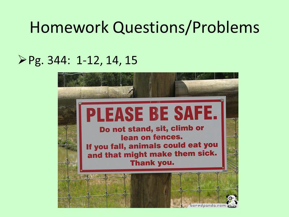 Homework Questions/Problems  Pg. 344: 1-12, 14, 15