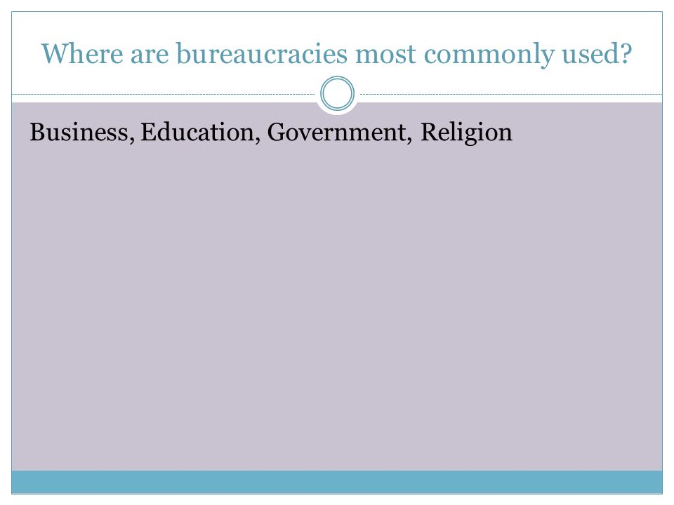 Where are bureaucracies most commonly used? Business, Education, Government, Religion