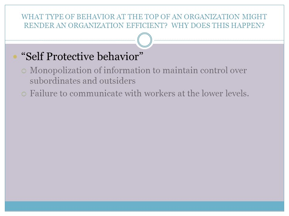 """WHAT TYPE OF BEHAVIOR AT THE TOP OF AN ORGANIZATION MIGHT RENDER AN ORGANIZATION EFFICIENT? WHY DOES THIS HAPPEN? """"Self Protective behavior""""  Monopol"""