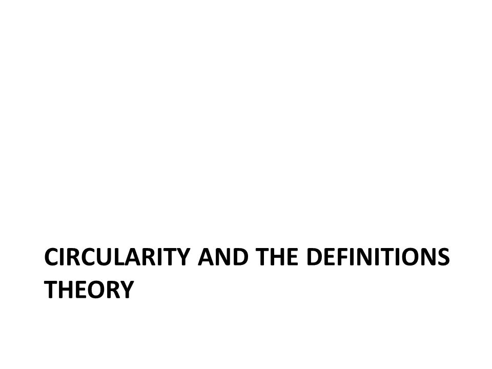 CIRCULARITY AND THE DEFINITIONS THEORY