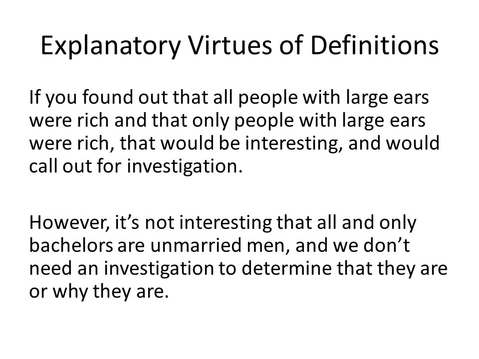 Explanatory Virtues of Definitions If you found out that all people with large ears were rich and that only people with large ears were rich, that would be interesting, and would call out for investigation.