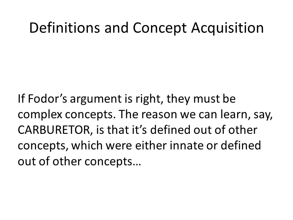 Definitions and Concept Acquisition If Fodor's argument is right, they must be complex concepts.