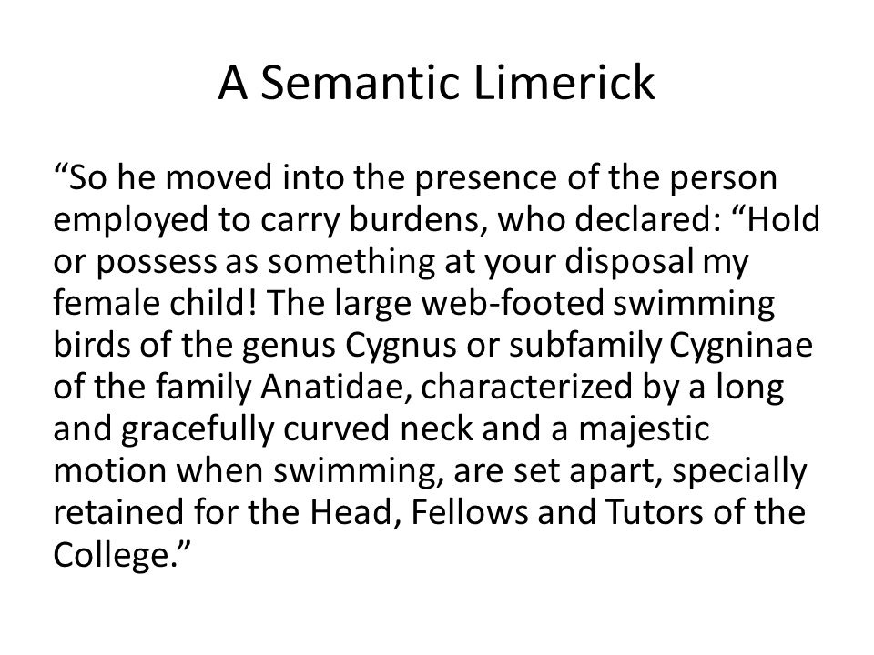 A Semantic Limerick So he moved into the presence of the person employed to carry burdens, who declared: Hold or possess as something at your disposal my female child.