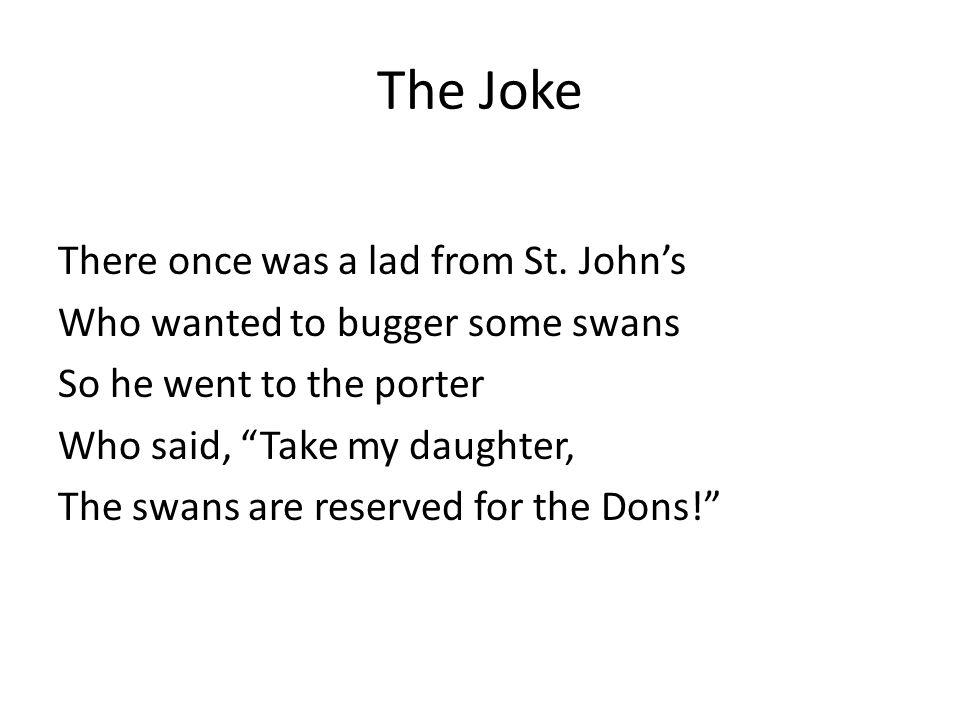 The Joke There once was a lad from St.