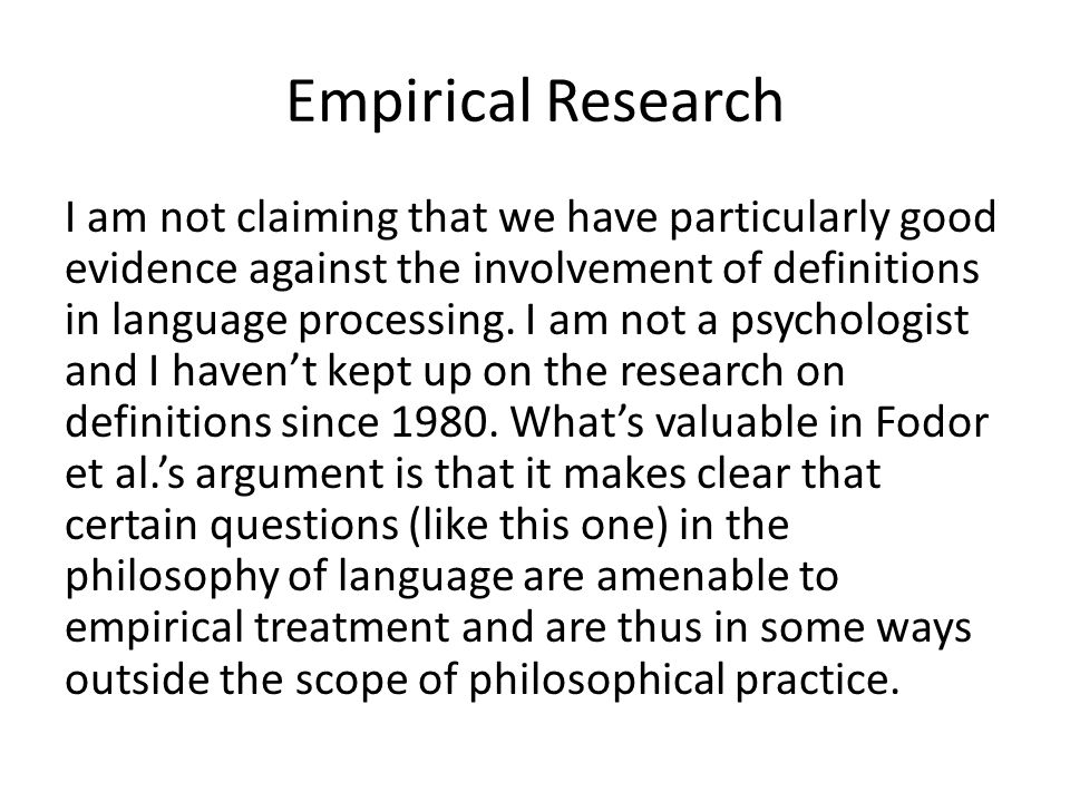 Empirical Research I am not claiming that we have particularly good evidence against the involvement of definitions in language processing.