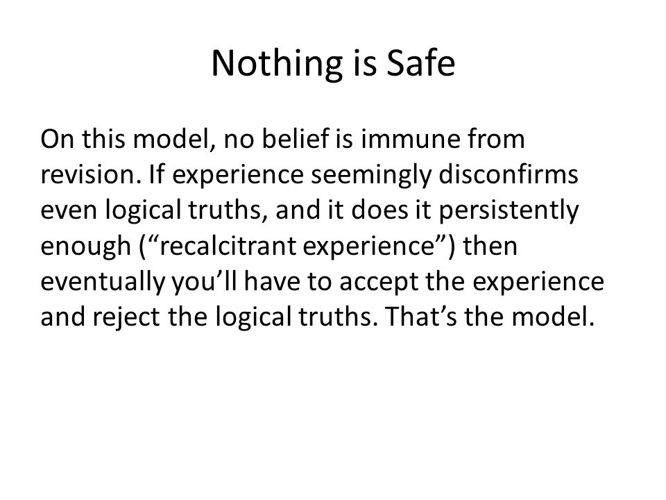 Nothing is Safe On this model, no belief is immune from revision.
