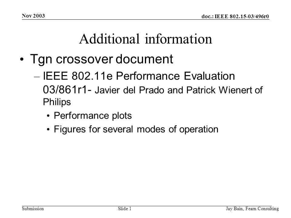 Nov 2003 Jay Bain, Fearn ConsultingSlide 1 doc.: IEEE /496r0 Submission Additional information Tgn crossover document – IEEE e Performance Evaluation 03/861r1- Javier del Prado and Patrick Wienert of Philips Performance plots Figures for several modes of operation