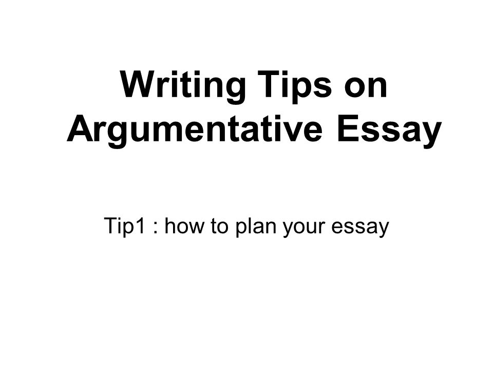 writing tips on argumentative essay tip how to plan your essay  1 writing tips on argumentative essay tip1 how to plan your essay