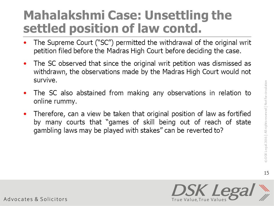 © DSK Legal 2016 │ All rights reserved │ Not for circulation 15 Mahalakshmi Case: Unsettling the settled position of law contd.