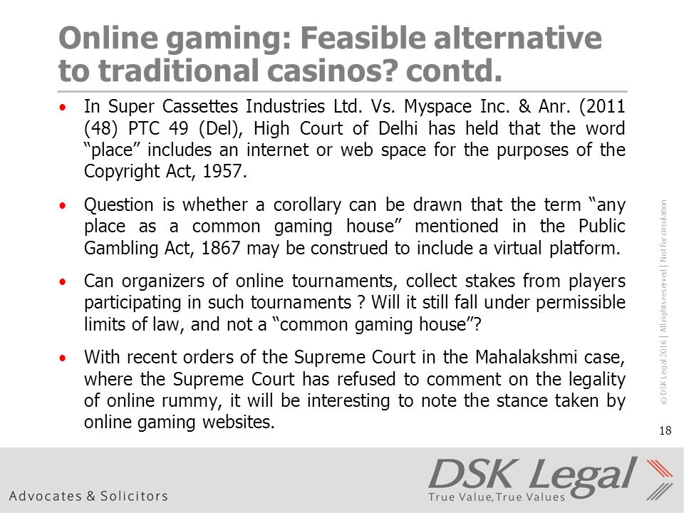 © DSK Legal 2016 │ All rights reserved │ Not for circulation 18 Online gaming: Feasible alternative to traditional casinos.
