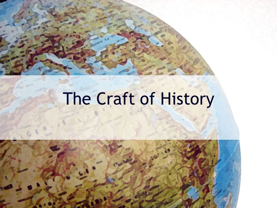 The Craft of History