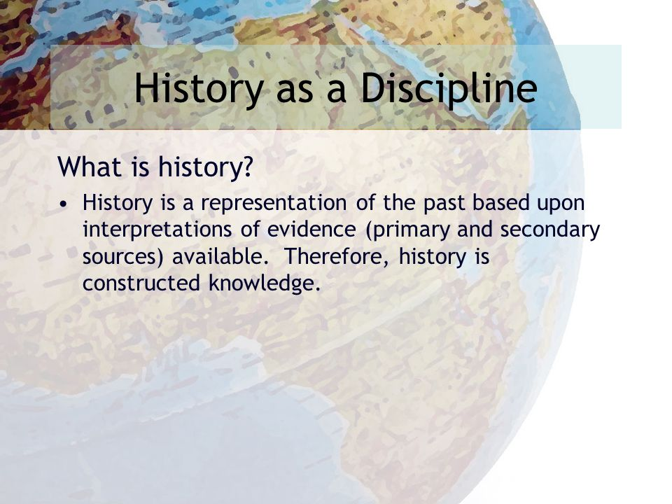 History as a Discipline What is history.