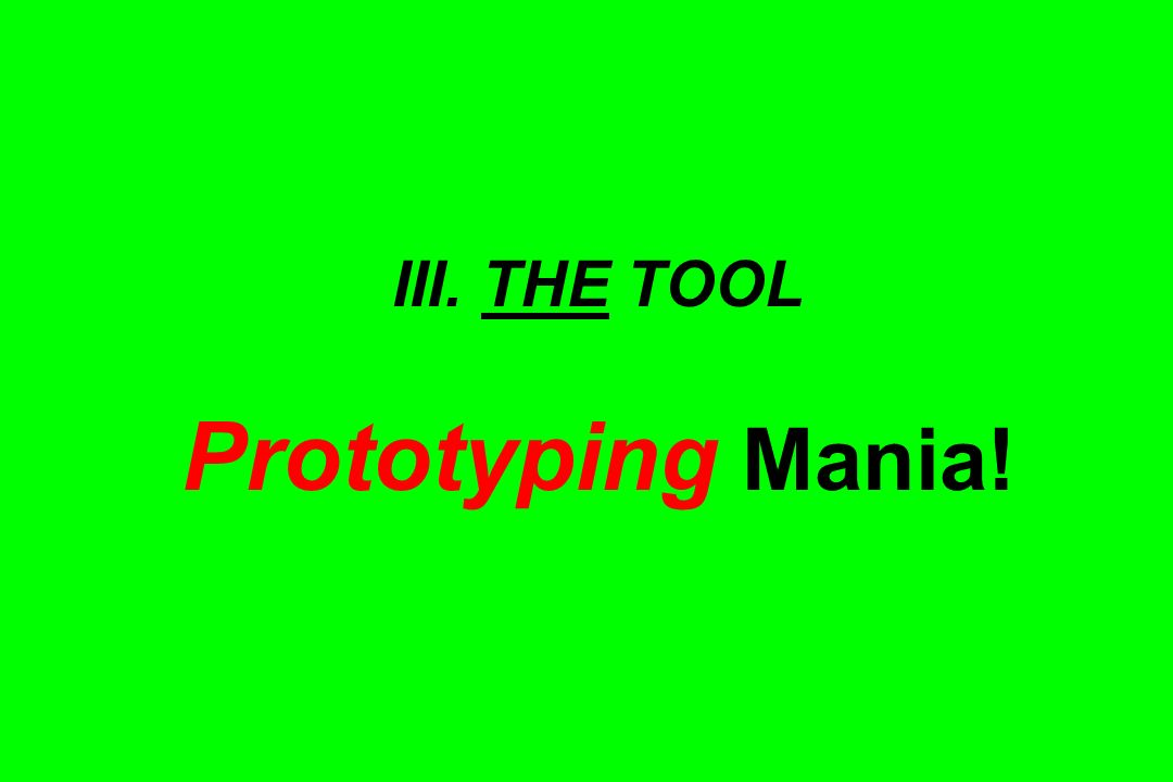 III. THE TOOL Prototyping Mania!