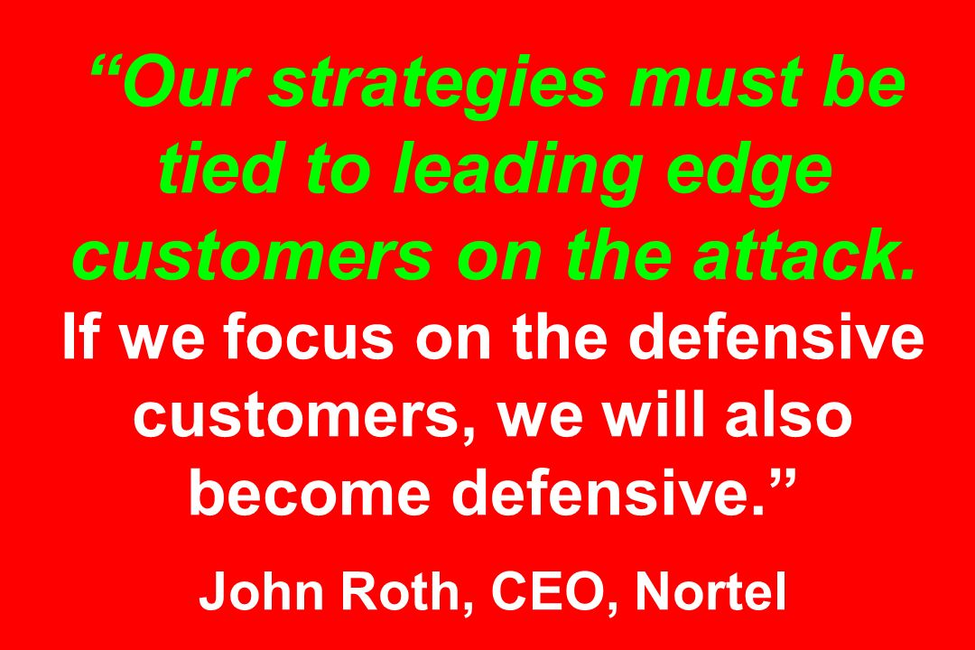 Our strategies must be tied to leading edge customers on the attack.