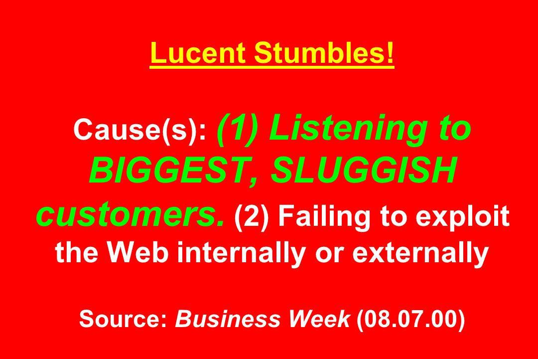 Lucent Stumbles. Cause(s): (1) Listening to BIGGEST, SLUGGISH customers.