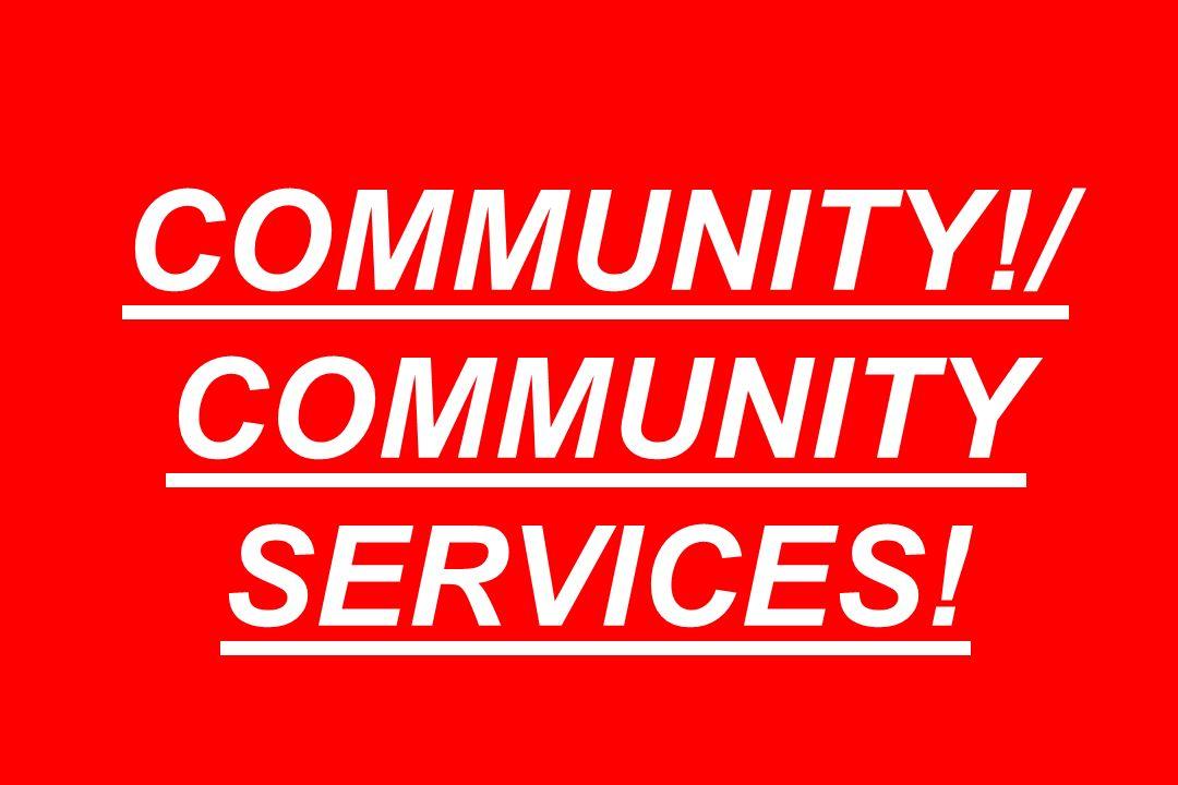 COMMUNITY!/ COMMUNITY SERVICES!