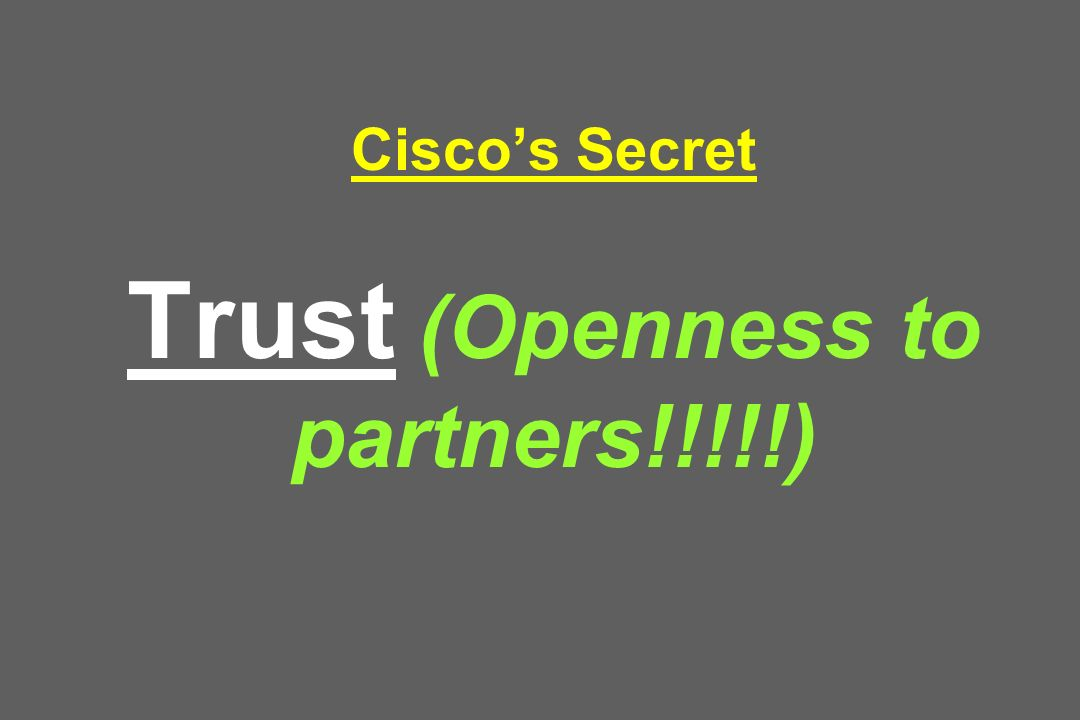 Cisco's Secret Trust (Openness to partners!!!!!)