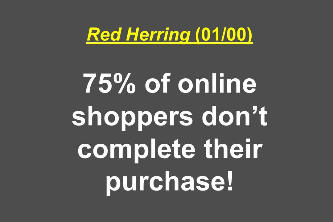 Red Herring (01/00) 75% of online shoppers don't complete their purchase!