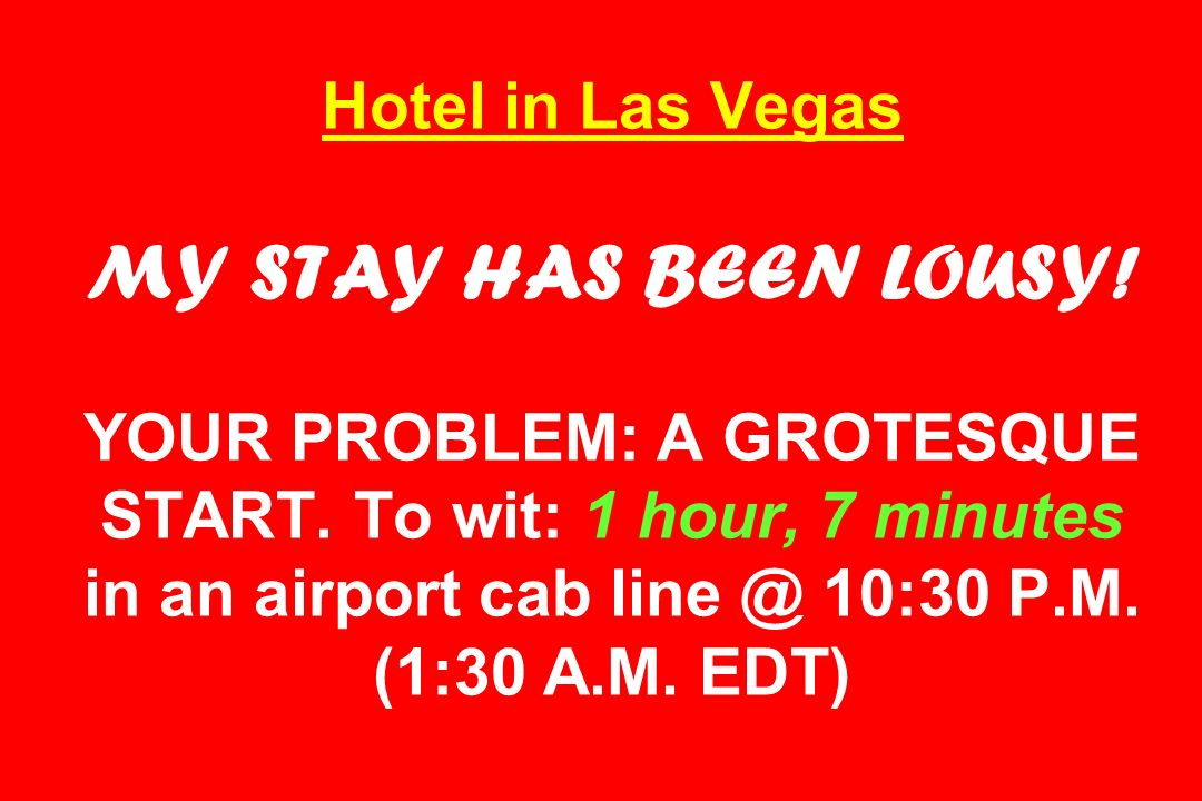 Hotel in Las Vegas MY STAY HAS BEEN LOUSY. YOUR PROBLEM: A GROTESQUE START.