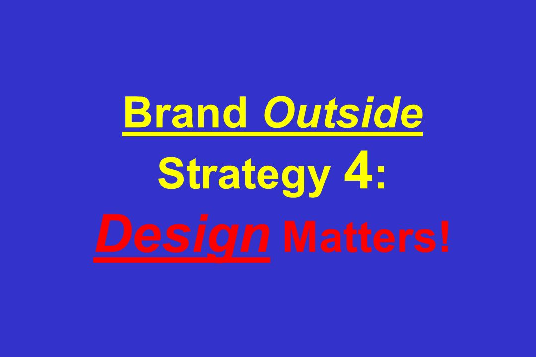 Brand Outside Strategy 4 : Design Matters!