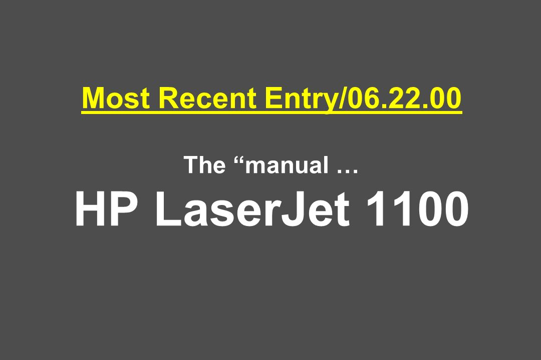 Most Recent Entry/ The manual … HP LaserJet 1100