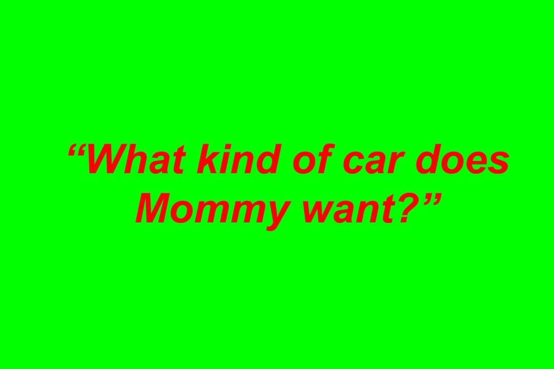 What kind of car does Mommy want