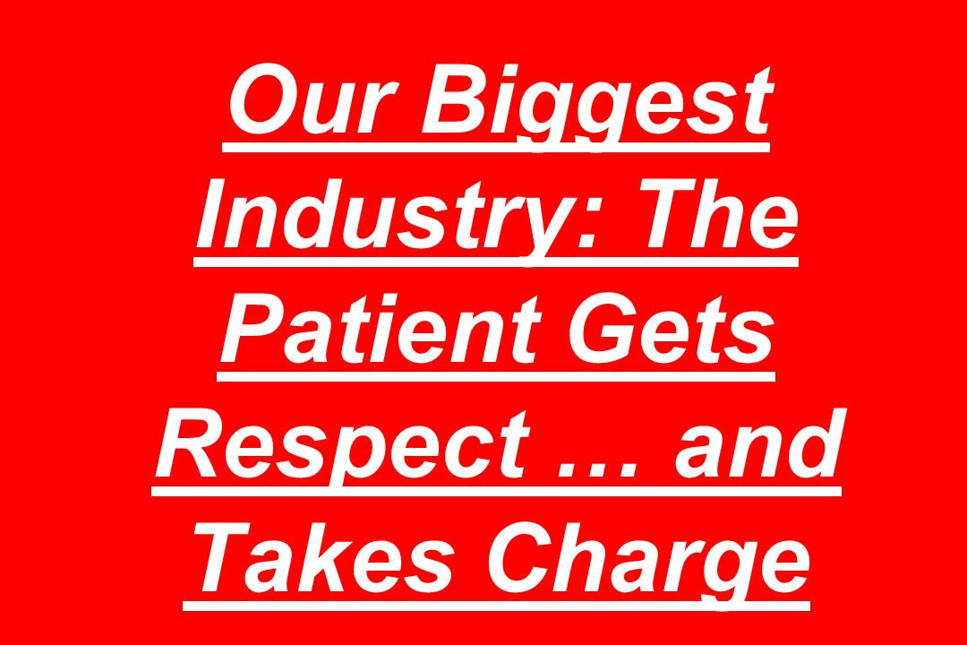 Our Biggest Industry: The Patient Gets Respect … and Takes Charge