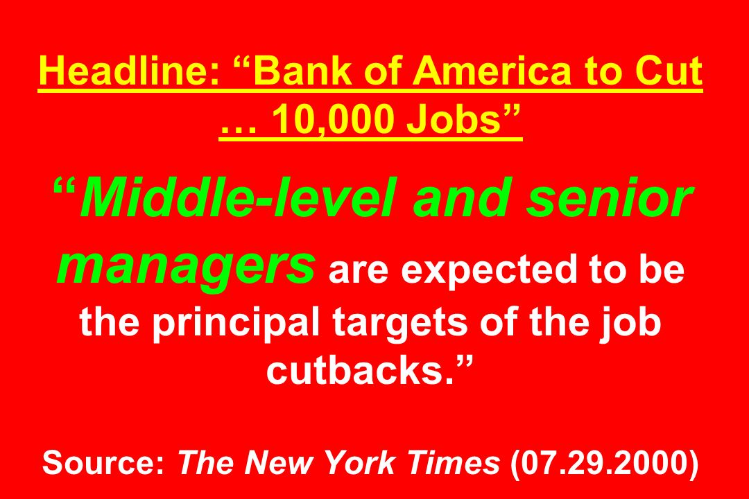 Headline: Bank of America to Cut … 10,000 Jobs Middle-level and senior managers are expected to be the principal targets of the job cutbacks. Source: The New York Times ( )