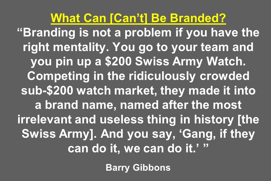 What Can [Can't] Be Branded. Branding is not a problem if you have the right mentality.
