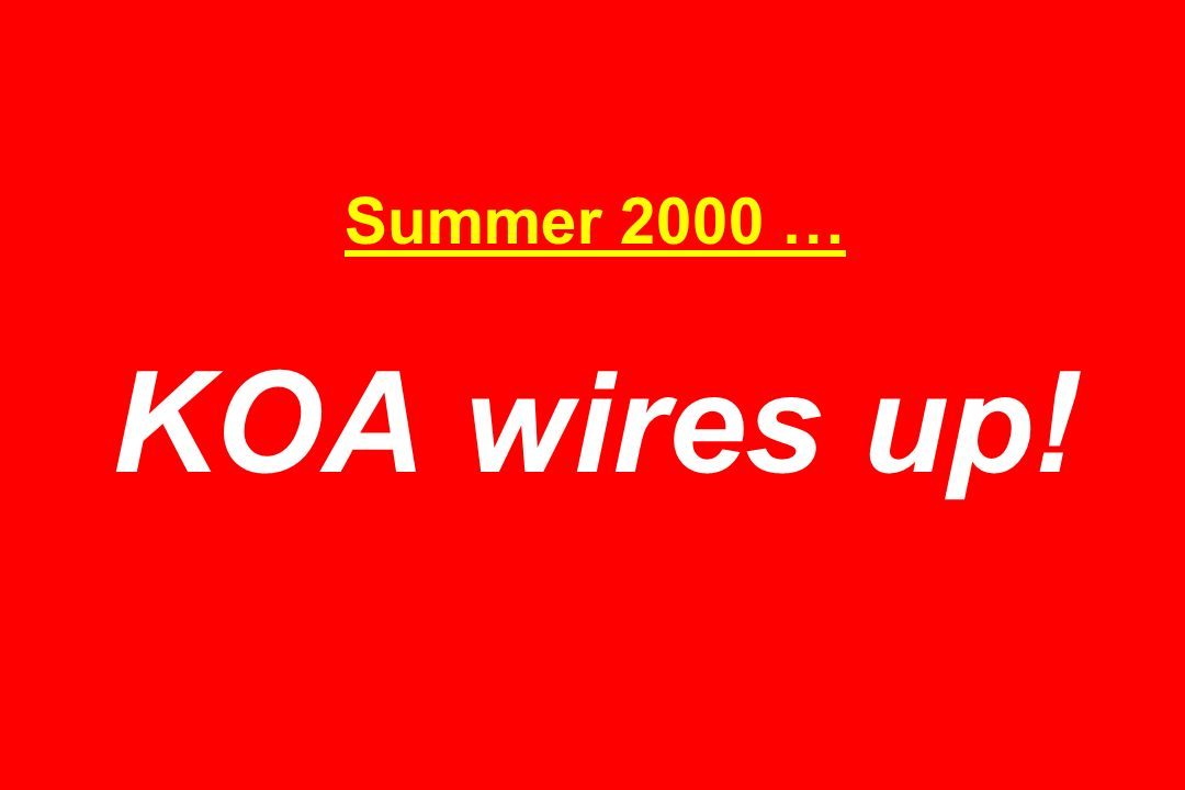 Summer 2000 … KOA wires up!
