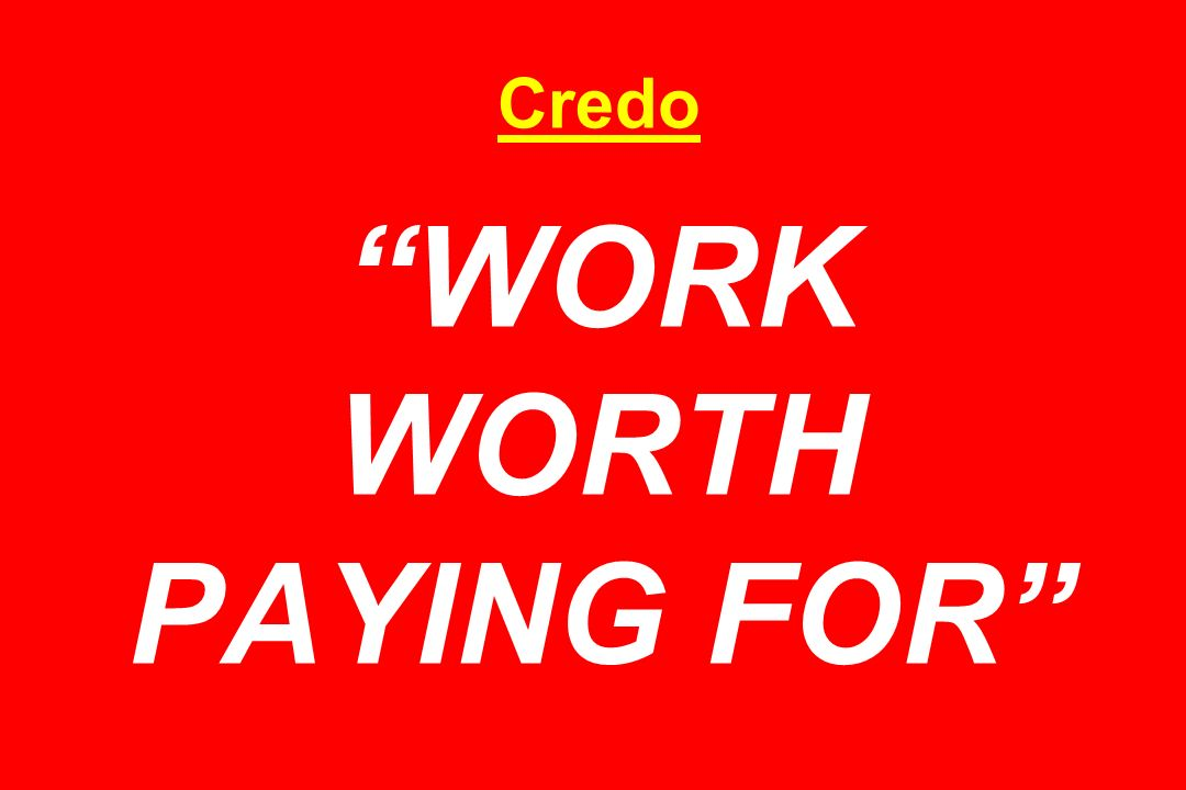 Credo WORK WORTH PAYING FOR