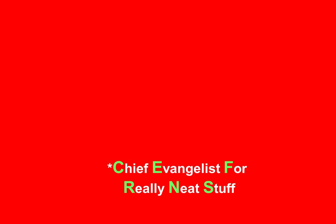 * C hief E vangelist F or R eally N eat S tuff