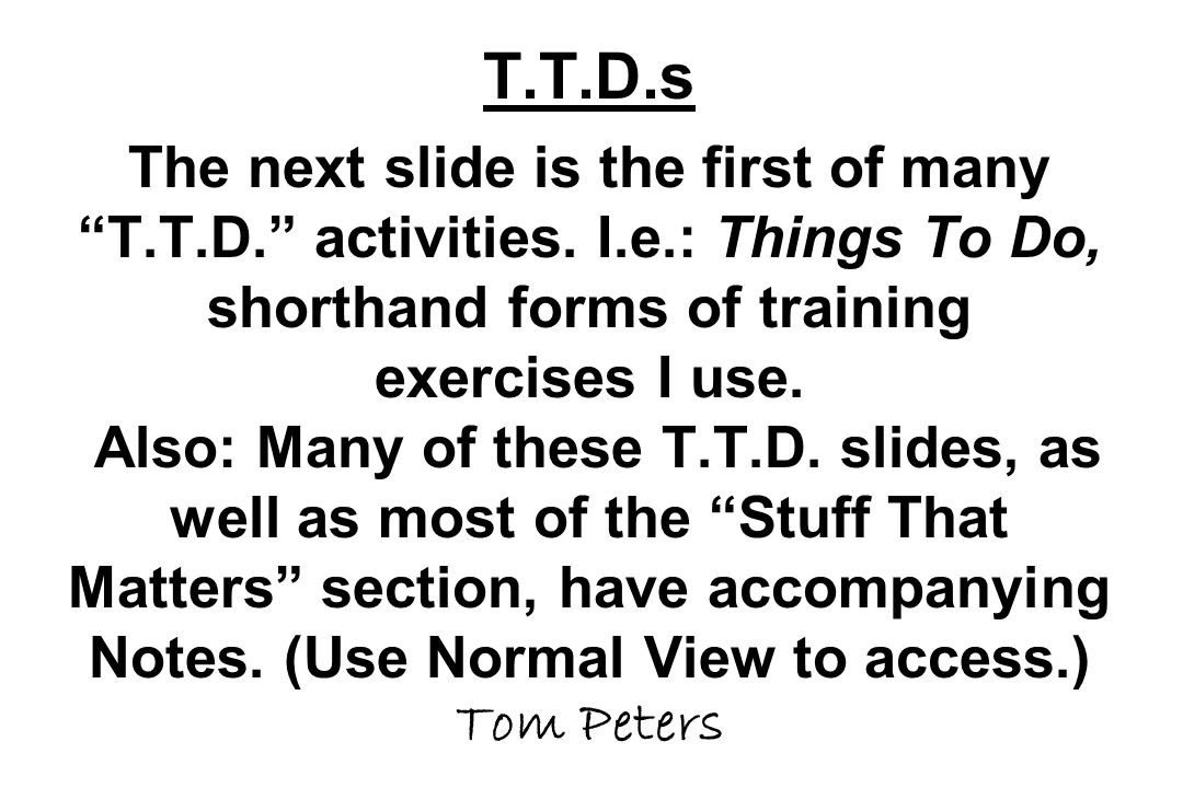 T.T.D.s The next slide is the first of many T.T.D. activities.