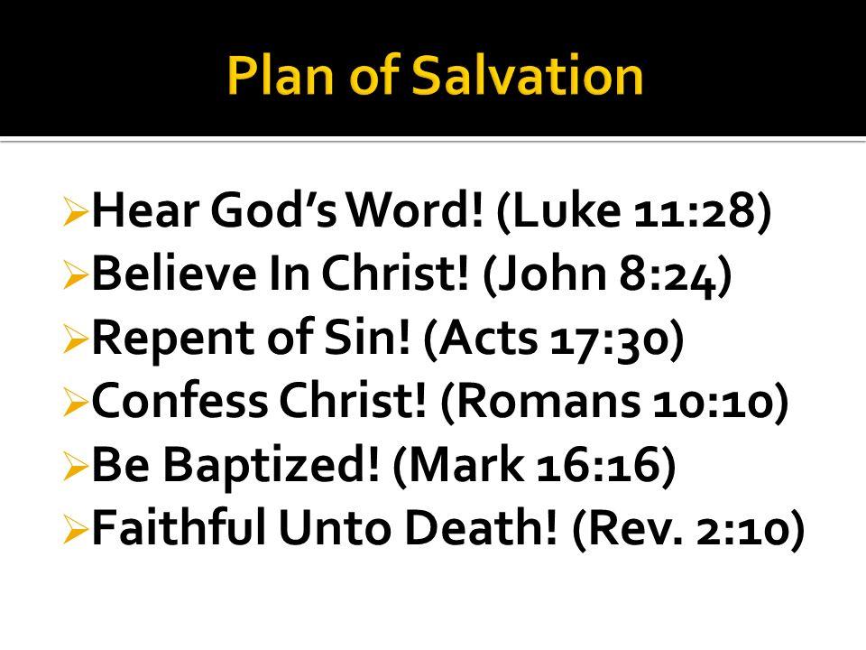  Hear God's Word. (Luke 11:28)  Believe In Christ.
