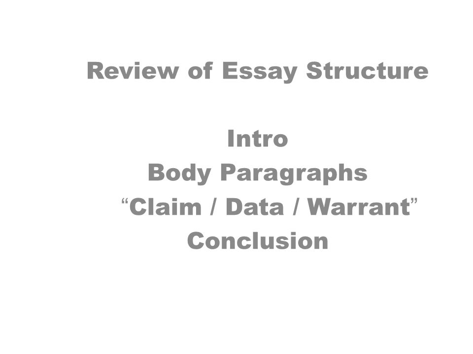 "review of essay structure intro body paragraphs ""claim data  1 review of essay structure intro body paragraphs ""claim data warrant"" conclusion"