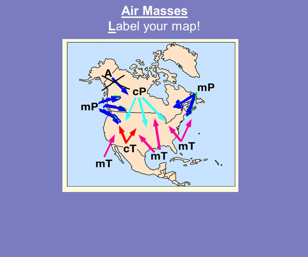 Air Masses How do you think these air masses effect our weather ...
