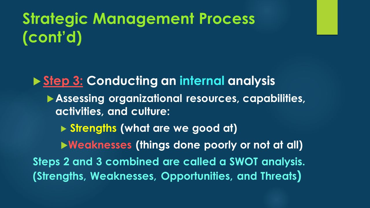 Strategic Management Process (cont'd)  Step 3: Conducting an internal analysis  Assessing organizational resources, capabilities, activities, and cu