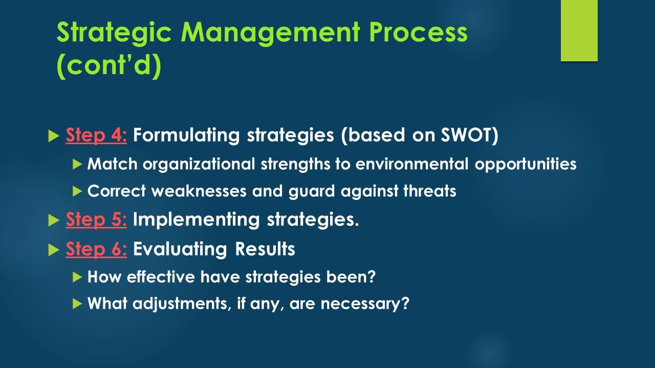Strategic Management Process (cont'd)  Step 4: Formulating strategies (based on SWOT)  Match organizational strengths to environmental opportunities
