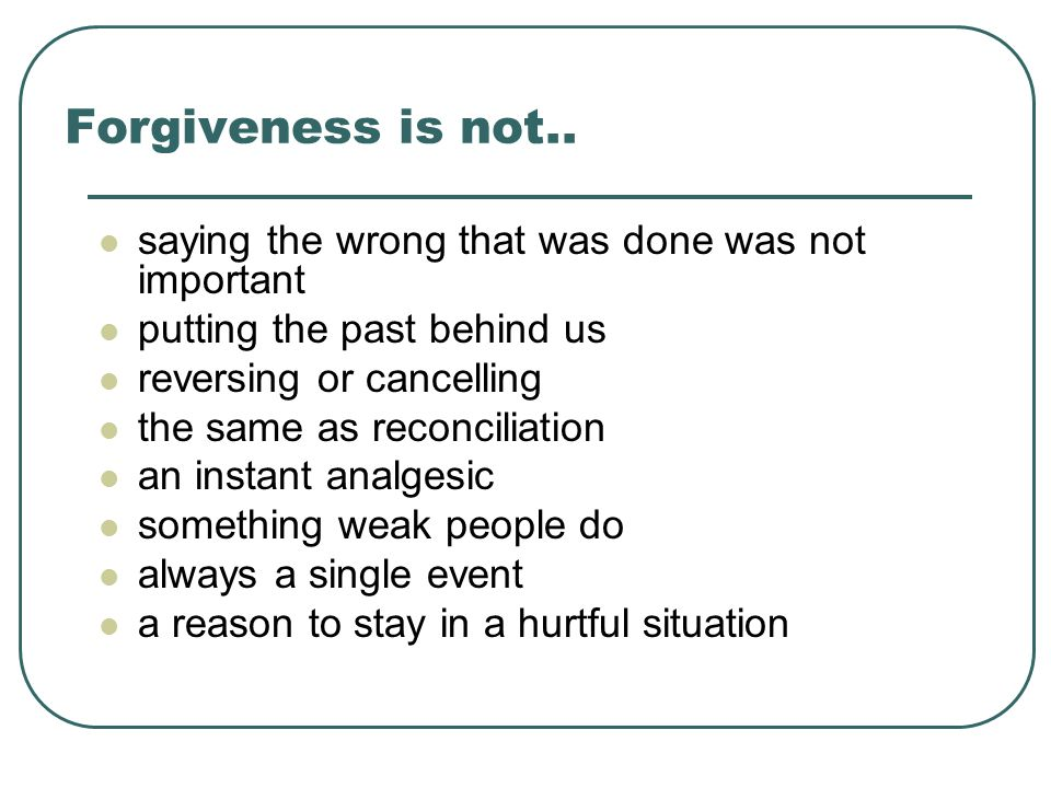 5 Forgiveness Is Not.. ...