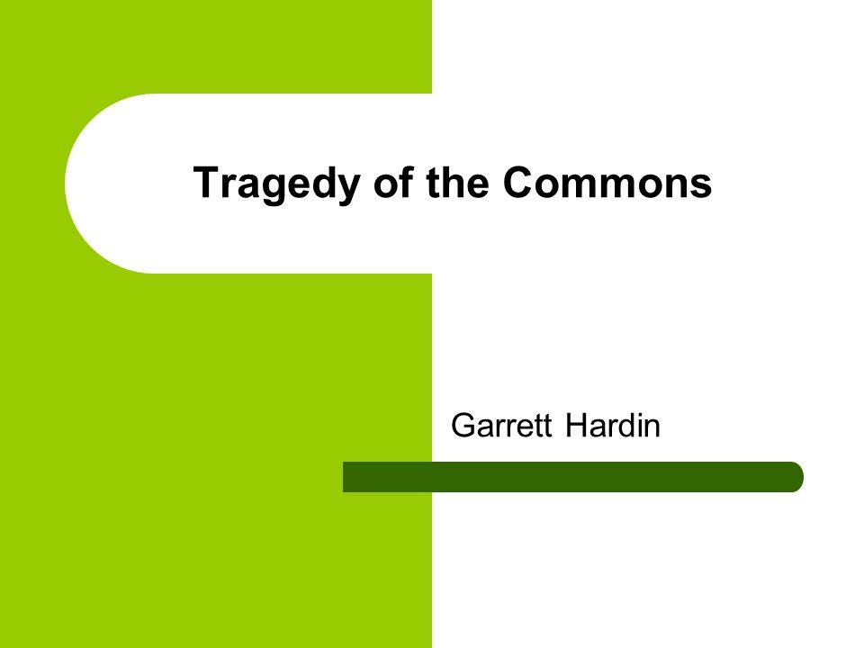 tragedy of the commons garrett hardin garrett hardin economist  1 tragedy of the commons garrett hardin