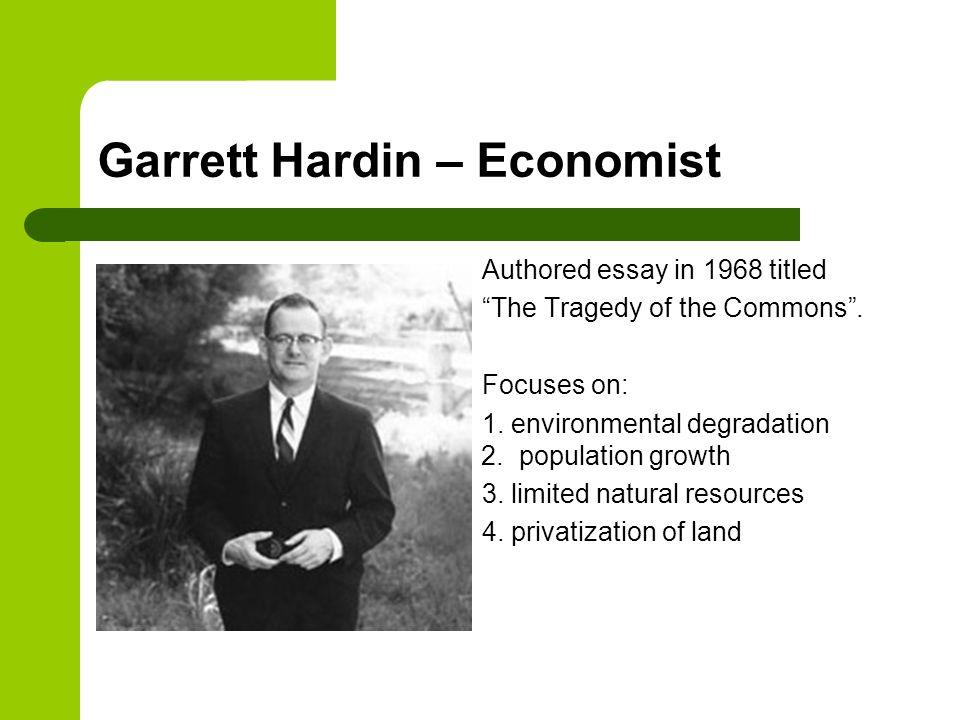 tragedy of the commons garrett hardin garrett hardin economist  garrett hardin economist authored essay in 1968 titled the tragedy of the commons