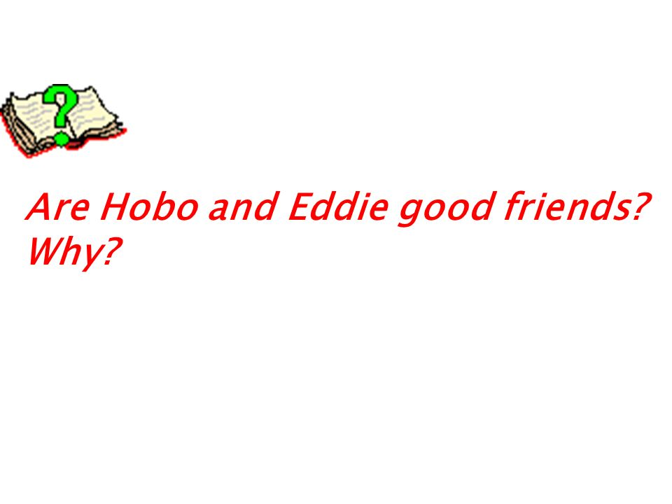 Are Hobo and Eddie good friends? Why?