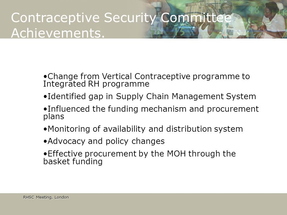 RHSC Meeting, London RHSC Meeting, London Contraceptive Security Committee Achievements.