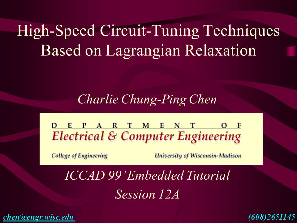 High-Speed Circuit-Tuning Techniques Based on Lagrangian Relaxation Charlie Chung-Ping Chen ICCAD 99' Embedded Tutorial Session 12A (608)