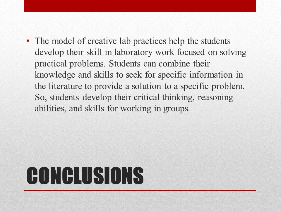 CONCLUSIONS The model of creative lab practices help the students develop their skill in laboratory work focused on solving practical problems.