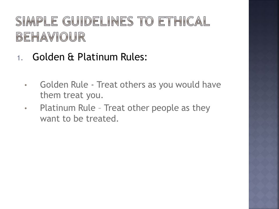 1. Golden & Platinum Rules: Golden Rule - Treat others as you would have them treat you.